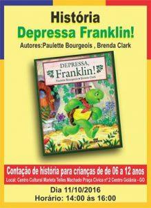 """Descrição da imagem: Capa do livro """"História depressa Franklin!""""  Autores: Paulette Bourgeois, Branda Clark. Com fundo amarelo, bordas coloridas de vermelho, amarelo e azul. No centro do livro tem uma figura de uma tartaruga correndo em um jardim florido."""